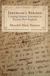 Jeremiah's Scribes: Creating Sermon Literature in Puritan New England (University of Pennsylvania Press, 2013)